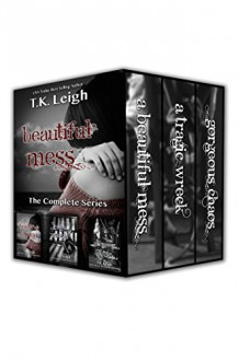 The Beautiful Mess Series - T.K. Leigh