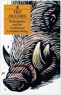 Shakespeare and the Goddess of Complete Being - Ted Hughes