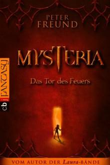 Mysteria: Das Tor des Feuers - Peter Freund