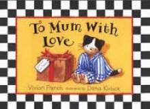 To Mum with Love - Vivian French, Dana Kubick