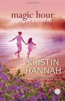 Magic Hour: A Novel - Kristin Hannah