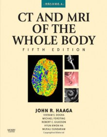 Computed Tomography and Magnetic Resonance Imaging of the Whole Body, Third Edition (2-Volume Set) - John R. Haaga, Vikram S. Dogra, Michael Forsting, Robert C. Gilkeson