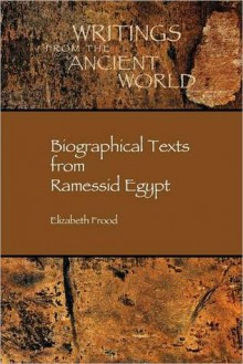 Biographical Texts from Ramessid Egypt - Elizabeth Frood