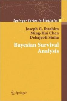 Bayesian Survival Analysis - Joseph G. Ibrahim, Ming-Hui Chen, Debajyoti Sinha