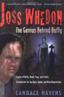 Joss Whedon: The Genius Behind Buffy - Candace Havens