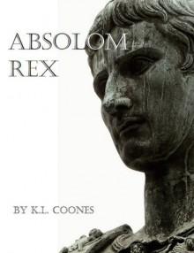 Absolom Rex - K.L. Coones