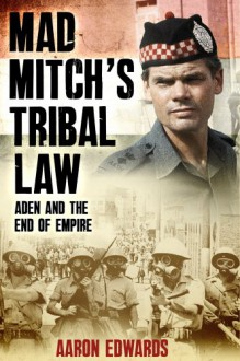 Mad Mitch's Tribal Law: Aden and the End of Empire - Aaron Edwards
