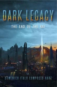 Dark Legacy: The End of the Kai - Domenico Italo Composto-Hart