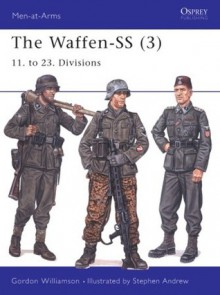 The Waffen-SS (3): 11. to 23. Divisions - Gordon Williamson, Stephen Andrew