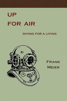 Up for Air: Diving for a Living - Frank Meier