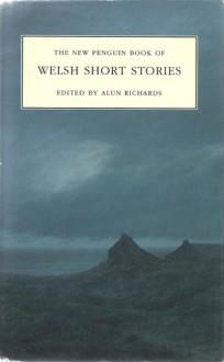 The New Penguin Book of Welsh Short Stories - Alun Richards