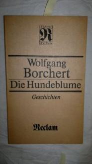 Die Hundeblume. Geschichten - Wolfgang. Borchert, Günther Cwojdrak