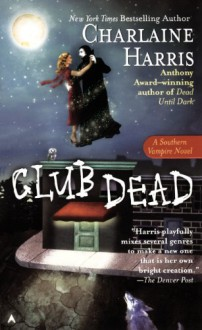 Club Dead (Sookie Stackhouse #3) - Charlaine Harris