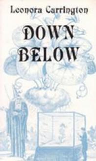 Down Below - Leonora Carrington, Debra Taub