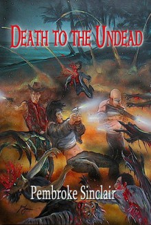 Death to the Undead - Pembroke Sinclair