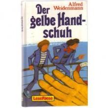 Der gelbe Handschuh - Alfred Weidenmann, Alexandra Bräunling