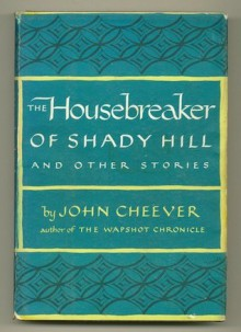The Housebreaker Of Shady Hill And Other Stories - John Cheever