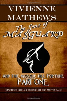 The Sons of Masguard and the Mosque Hill Fortune, Part One (Volume #1) - Vivienne Mathews