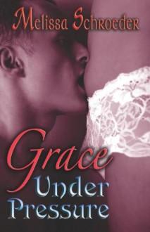 Grace Under Pressure - Melissa Schroeder
