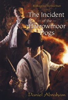 Balfour and Meriwether in the Incident of the Harrowmoor Dogs - Daniel Abraham