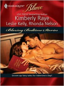 Blazing Bedtime Stories: Once Upon A Bite/My, What A Big...You Have!/Sexily Ever After (Harlequin Blaze Series #447) - Kimberly Raye