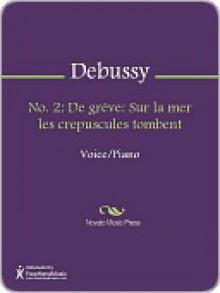 No. 2: De grêve: Sur la mer les crepuscules tombent - Claude Debussy