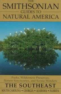 The Smithsonian Guides to Natural America: The Southeast: South Carolina, Georgia, Alabama, Florida (Smithsonian Guides to Natural America) - Michele Strutin, Smithsonian Travel Guide, Tony Arruza
