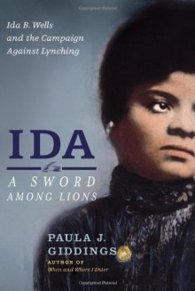 Ida: A Sword among Lions: Ida B. Wells and the Campaign against Lynching - Paula J. Giddings