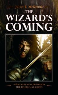 The Wizard's Coming - Juliet E. McKenna