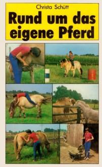 Rund um das eigene Pferd - Christa Schütt