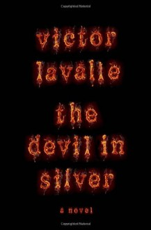 The Devil in Silver - Victor LaValle