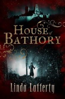 House of Bathory - Linda Lafferty