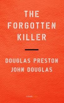 The Forgotten Killer: Rudy Guede and the Murder of Meredith Kercher (Kindle Single) - Douglas Preston, John Douglas, Mark Olshaker, Steve Moore, Michael Heavey, Jim Lovering, Thomas Lee Wright