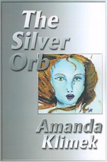 The Silver Orb - Amanda Klimek