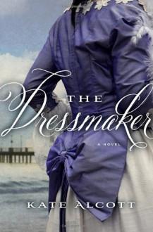 The Dressmaker: A Novel - Kate Alcott