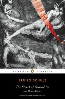 The Street of Crocodiles and Other Stories (Penguin Classics) - Bruno Schulz, Celina Wieniewska, Jonathan Safran Foer, David Goldfarb