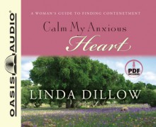 Calm My Anxious Heart: A Woman's Guide to Finding Contentment - Linda Dillow, Christie King