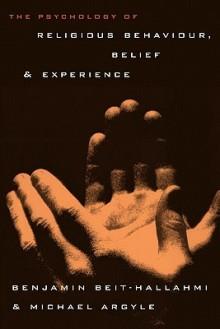 The Psychology of Religious Behaviour, Belief and Experience - Benjamin Beit-Hallahmi