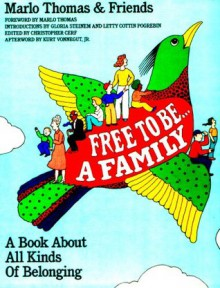 Free to Be. . .A Family ~ A Book About All Kinds Of Belonging - Christopher Cerf, Kurt Vonnegut, Gloria Steinem, Marlo Thomas, Letty Cottin Pogrebin
