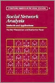 Social Network Analysis: Methods and Applications (Structural Analysis in the Social Sciences) - Stanley Wasserman, Dawn Iacobucci, Katherine Faust