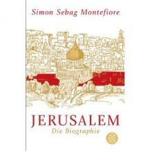 Jerusalem. Die Biographie - Simon Sebag Montefiore