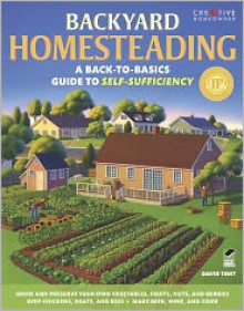 Backyard Homesteading: A Back-to-Basics Guide to Self-Sufficiency - David Toht