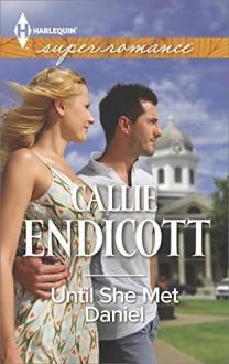 Until She Met Daniel (Harlequin Superromance) - Callie Endicott