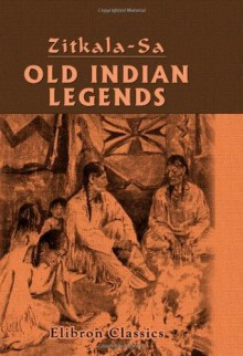 Old Indian Legends: Retold by Zitkala - Sa - Zitkala-Sa