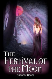 The Festival of the Moon: Girls Wearing Black, Book Two - Spencer Baum