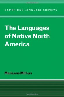The Languages of Native North America (Cambridge Language Surveys) - Marianne Mithun