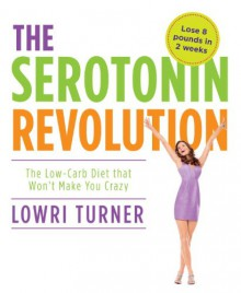 Serotonin Revolution: The Science-Based Diet for Long-lasting Weight Loss - Lowri Turner