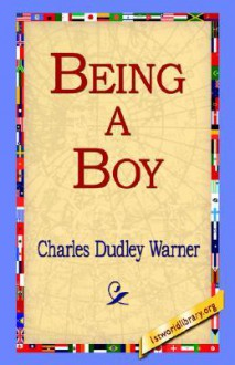 Being a Boy - Charles Dudley Warner, 1st World Library