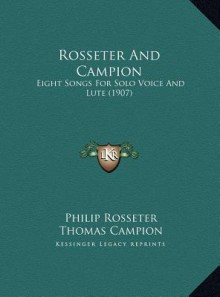 Rosseter And Campion: Eight Songs For Solo Voice And Lute (1907) - Philip Rosseter, Thomas Campion, Charles Kennedy Scott