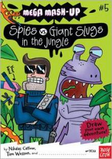 Mega Mash-Up: Spies vs. Giant Slugs in the Jungle - Nikalas Catlow, Tim Wesson